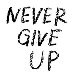 Never give up - hand drawn inscription vector