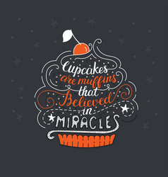 unique lettering poster with a phrase- cupcakes vector image