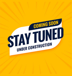 Coming soon stay tuned under construction design vector
