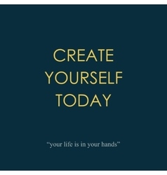 Create yourself today vector