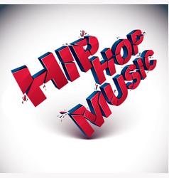 3d hip hop music word broken into pieces vector