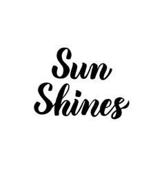 sun shines handwritten lettering vector image