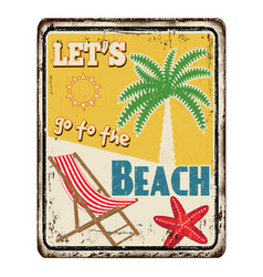 lets go to beach vintage rusty metal sign vector image