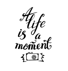 Life is a moment Motivational quote Modern hand vector image