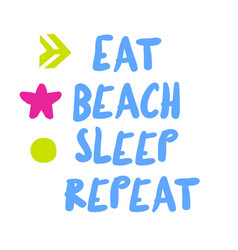 Eat beach sleep repeat vector