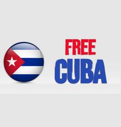Flag cuba with text free cuba protests in cuba vector