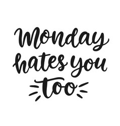 monday hates you too funny brush lettering quote vector image