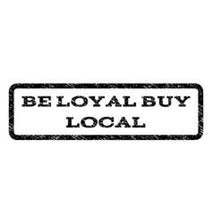 be loyal buy local watermark stamp vector image