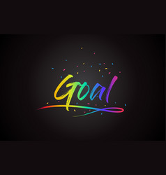 goal word text with handwritten rainbow vibrant vector image
