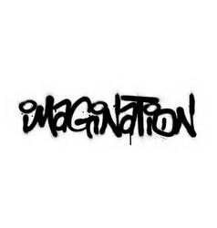 Graffiti imagination word sprayed in black over vector