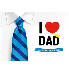 I love you dad happy fathers day blue necktie vector