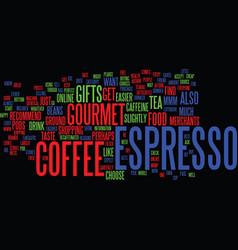 Gourmet espresso coffee gifts mmm mmm good text vector