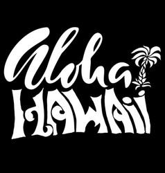 hand drawn phrase aloha hawaii lettering design vector image vector image