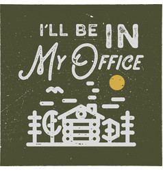 I ll be in my office camping typography emblem vector