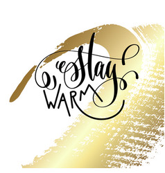 Stay warm hand lettering quote to winter holiday vector