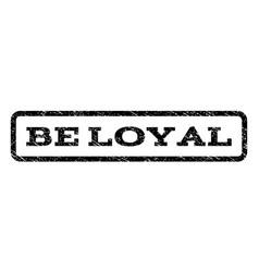 Be loyal watermark stamp vector