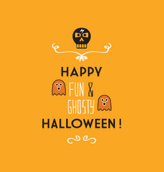 Cute happy fun and ghosty halloween card vector