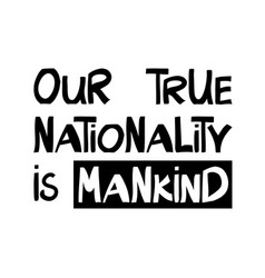 our true nationality is mankind quote about human vector image