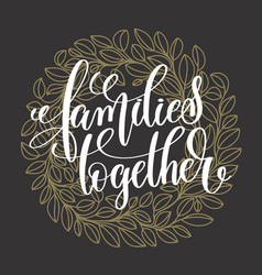 Families together handwritten lettering positive vector