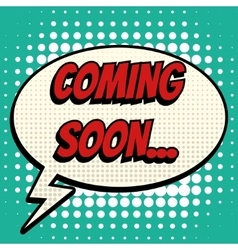 Coming soon comic book bubble text retro style vector image