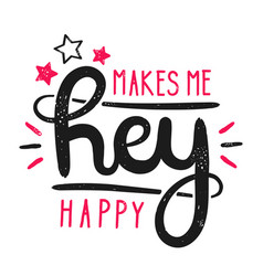 type hipster slogan hey makes me happy and star vector image