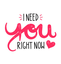 type hipster slogan i need you right now and heart vector image vector image