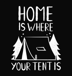 type hipster slogan home is where your tent vector image