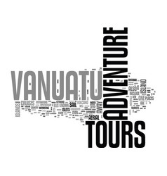 adventure tours vanuatu text word cloud concept vector image