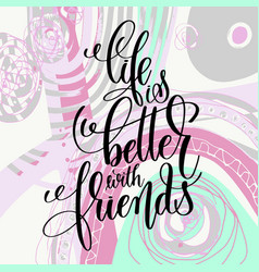 Life is better with friends handwritten lettering vector