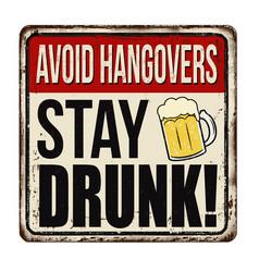 Stay drunk vintage rusty metal sign vector