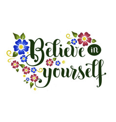 Lettering of belive in yourself with flowers vector