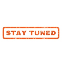 Stay Tuned Rubber Stamp vector image