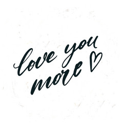 simple hand drawn lettering love you more vector image