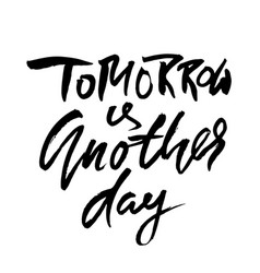 tomorrow is another day hand drawn dry brush vector image