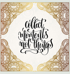 collect moments not things hand lettering vector image vector image