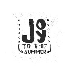 Hand drawn lettering joy to the summer vector
