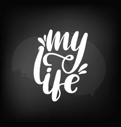 chalkboard blackboard lettering my life vector image