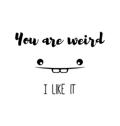 Poster You are weird I like it Trend Romantic vector image