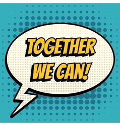Together we can comic book bubble text retro style vector image