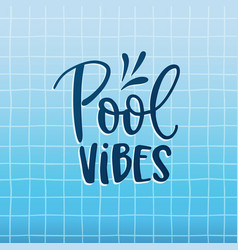 pool vibes hand-lettering quote card with water vector image