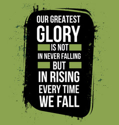 Our greatest glory is not in never fall vector