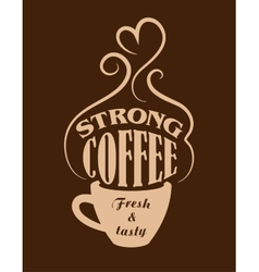 Strong coffee poster vector image vector image