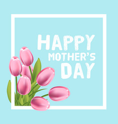 Happy mothers day card with pink tulip vector