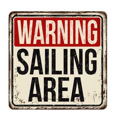 Warning sailing area vintage rusty metal sign vector