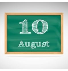 August 10 inscription in chalk on a blackboard vector