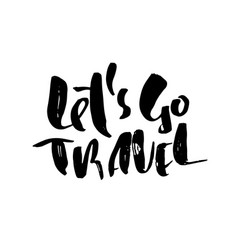Lets go travel typography poster modern brush vector