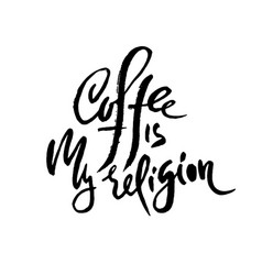 coffee is my religion modern dry brush lettering vector image