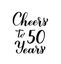 cheers to 50 years calligraphy hand lettering vector image