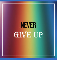 never give up inspirational and motivation quote vector image