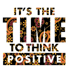 It is time to think positive vector image vector image